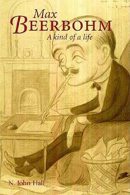 Max Beerbohm: A Kind of Life, Hall, Professor N. John; Hall, N. John