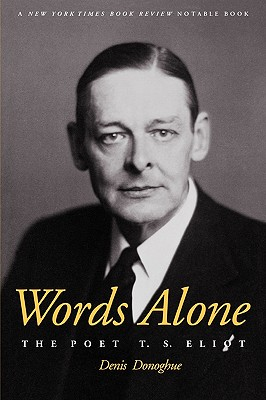 Words Alone: The Poet T.S. Eliot, DENIS DONOGHUE