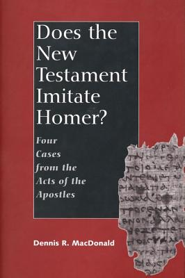 Does the New Testament Imitate Homer?: Four Cases from the Acts of the Apostles, MacDonald, Dennis R.
