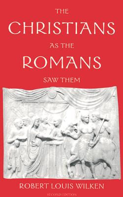 Christians As the Romans Saw Them, ROBERT LOUIS WILKEN
