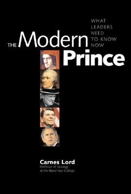 The Modern Prince: What Leaders Need to Know Now, Lord, Carnes