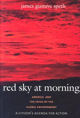 Red Sky at Morning: America and the Crisis of the Global Environment, Speth, James Gustave