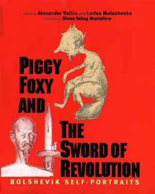Piggy Foxy and the Sword of Revolution: Bolshevik Self-Portraits (Annals of Communism Series)