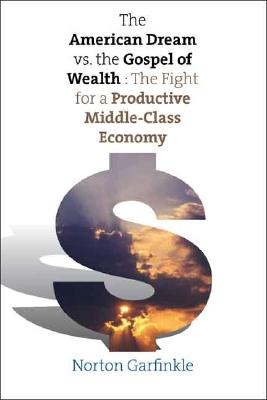 Image for The American Dream vs. The Gospel of Wealth: The Fight for a Productive Middle-Class Economy (The Future of American Democracy Series)