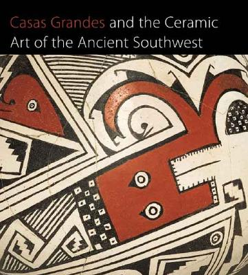 Image for Casas Grandes and the Ceramic Art of the Ancient Southwest