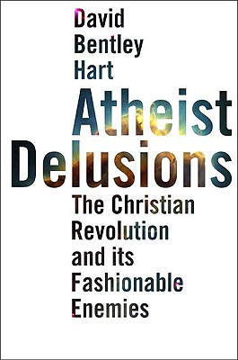 Image for Atheist Delusions: The Christian Revolution and Its Fashionable Enemies