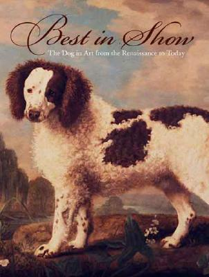 Image for Best in Show: The Dog in Art from the Renaissance to Today