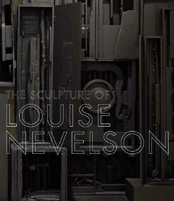 Image for The Sculpture of Louise Nevelson: Constructing a Legend (Jewish Museum of New York)