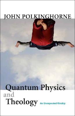 Quantum Physics and Theology: An Unexpected Kinship, John Polkinghorne