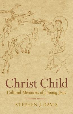 Christ Child: Cultural Memories of a Young Jesus (Synkrisis), Stephen J. Davis