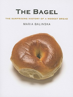 Image for The Bagel: The Surprising History of a Modest Bread