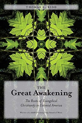 The Great Awakening: The Roots of Evangelical Christianity in Colonial America, Thomas S. Kidd