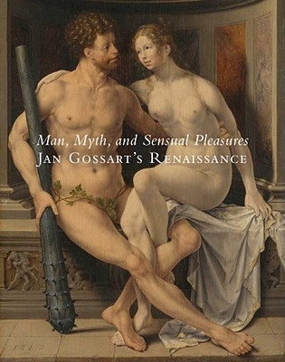 Image for Man, Myth, and Sensual Pleasures: Jan Gossart's Renaissance: The Complete Works