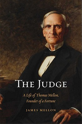 Image for The Judge: A Life of Thomas Mellon, Founder of a Fortune