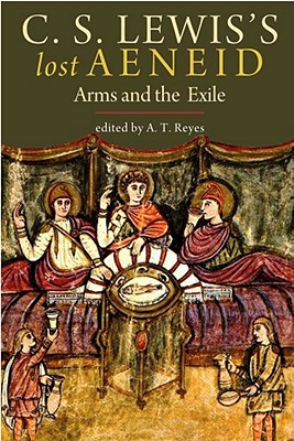 C. S. Lewis's Lost Aeneid: Arms and the Exile, C. S. Lewis