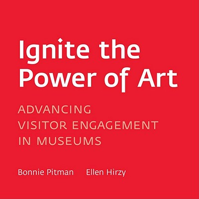 Ignite the Power of Art: Advancing Visitor Engagement in Museums (Dallas Museum of Art Publications), Bonnie Pitman  (Author), Ellen Hirzy  (Author)