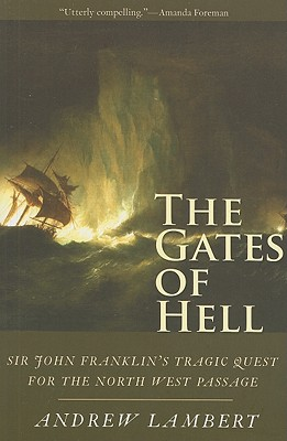 The Gates of Hell: Sir John Franklin's Tragic Quest for the North West Passage, Andrew Lambert