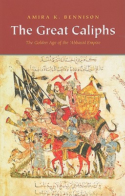 Image for The Great Caliphs: The Golden Age of the 'Abbasid Empire
