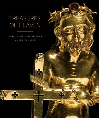 Image for Treasures of Heaven: Saints, Relics, and Devotion in Medieval Europe