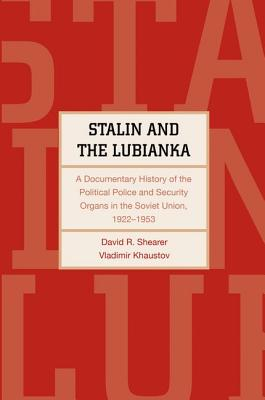 Image for Stalin and the Lubianka: A Documentary History of the Political Police and Security Organs in the Soviet Union, 1922?1953 (Annals of Communism Series)