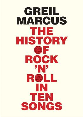 The History of Rock 'n' Roll in Ten Songs, Greil Marcus