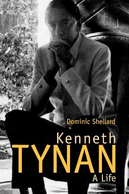 Kenneth Tynan: A Life, Shellard, Dominic