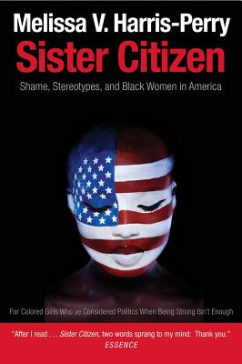 Image for Sister Citizen: Shame, Stereotypes, and Black Women in America