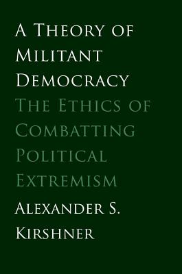 Image for A Theory of Militant Democracy: The Ethics of Combatting Political Extremism