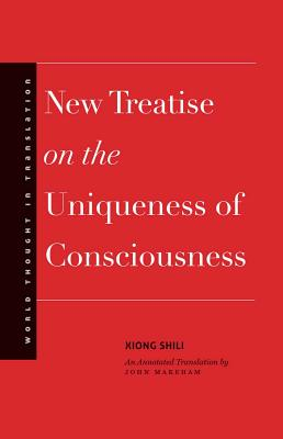 Image for New Treatise on the Uniqueness of Consciousness (World Thought in Translation)