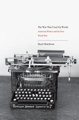 Image for The War That Used Up Words: American Writers and the First World War