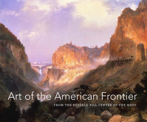 Art of the American Frontier: From the Buffalo Bill Center of the West (High Museum of Art Series)