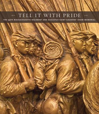 Image for Tell It With Pride: The 54th Massachusetts Regiment and Augustus Saint-Gaudens� Shaw Memorial