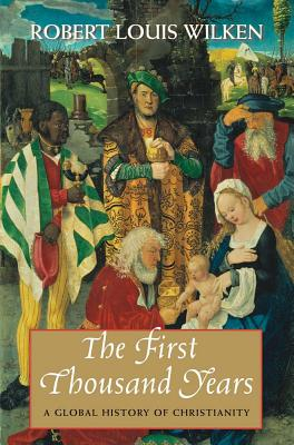 The First Thousand Years: A Global History of Christianity, Robert Louis Wilken