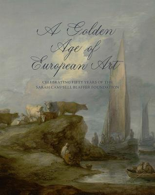 Image for A Golden Age of European Art: Celebrating Fifty Years of the Sarah Campbell Blaffer Foundation