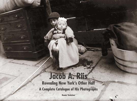 Image for Jacob A. Riis: Revealing New York's Other Half: A Complete Catalogue of His Photographs