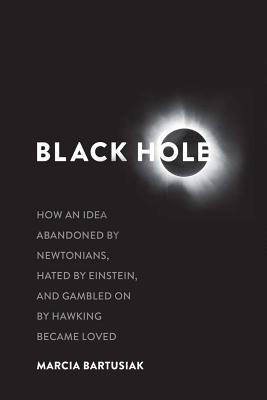 Image for Black Hole: How an Idea Abandoned by Newtonians, Hated by Einstein, and Gambled On by Hawking Became Loved