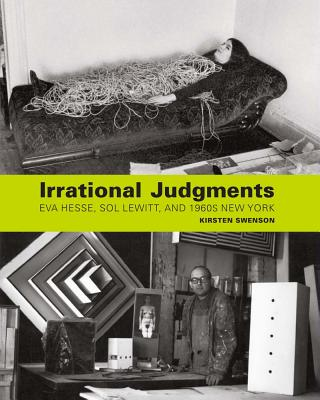 Image for Irrational Judgments: Eva Hesse, Sol LeWitt, and 1960s New York