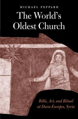 Image for The World's Oldest Church: Bible, Art, and Ritual at Dura-Europos, Syria (Synkrisis)
