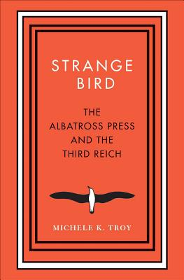 Image for Strange Bird: The Albatross Press and the Third Reich (New Directions in Narrative History)