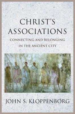 Image for Christ's Associations: Connecting and Belonging in the Ancient City