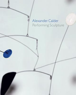 Image for Alexander Calder: Performing Sculpture
