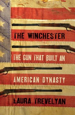 Image for The Winchester: The Gun That Built an American Dynasty