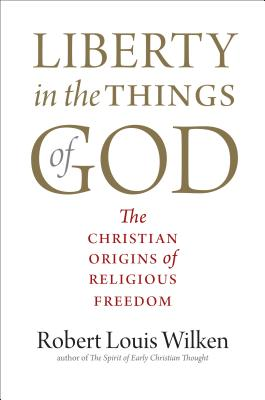 Image for Liberty in the Things of God: The Christian Origins of Religious Freedom