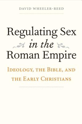 Image for Regulating Sex in the Roman Empire: Ideology, the Bible, and the Early Christians (Synkrisis)