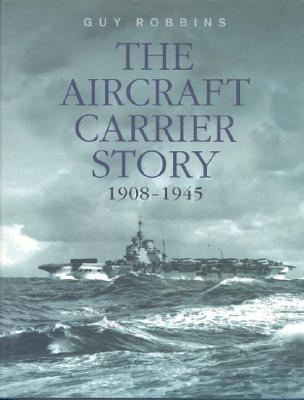 Image for The Aircraft Carrier Story 1908-1945