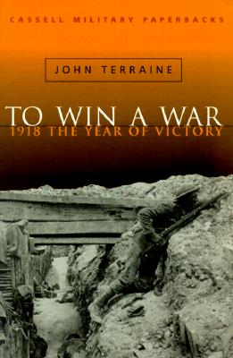 Image for Cassell Military Classics: To Win A War: 1918 The Year Of Victory
