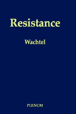 Resistance: Psychodynamic and Behavioral Approaches, Wachtel, Paul L.