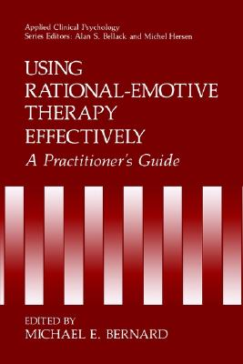 Using Rational-Emotive Therapy Effectively: A Practitioner's Guide (Nato Science Series B:)