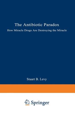 Image for The Antibiotic Paradox: How Miracle Drugs Are Destroying the Miracle
