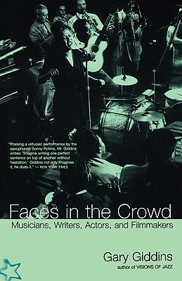 Faces In The Crowd: Musicians, Writers, Actors, And Filmmakers, Giddins, Gary